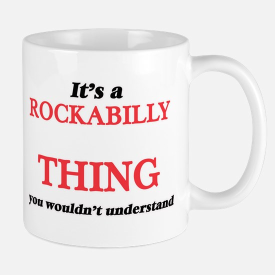 It's a Rockabilly thing, you wouldn't Mugs