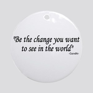 be the change you want to see Ornament (Round)