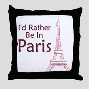 I'd Rather Be In Paris Throw Pillow