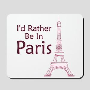 I'd Rather Be In Paris Mousepad