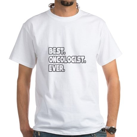 """""""Best. Oncologist. Ever."""" White T-Shirt"""