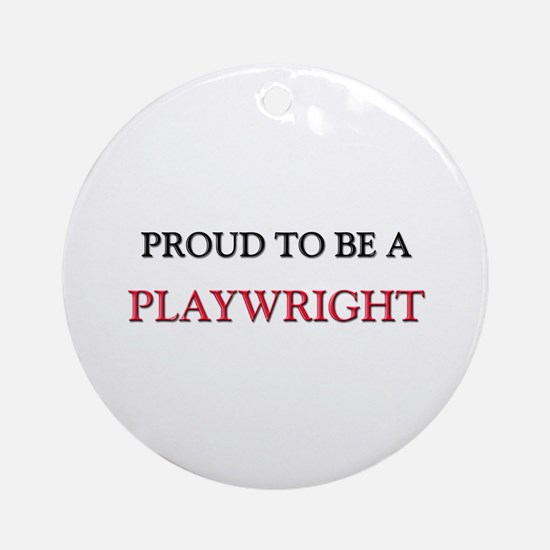Proud to be a Playwright Ornament (Round)
