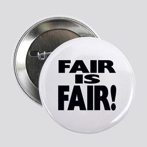 """FAIR is FAIR! 2.25"""" Button"""