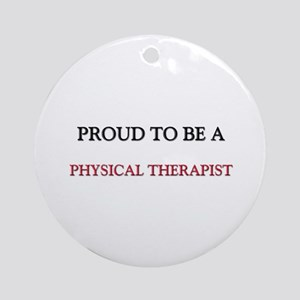 Proud to be a Physical Therapist Ornament (Round)