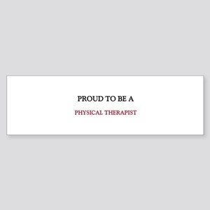 Proud to be a Physical Therapist Bumper Sticker
