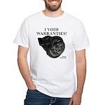 I VOID WARRANTIES! - White T-Shirt