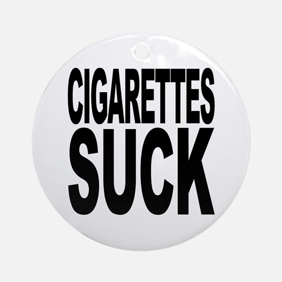 Cigarettes Suck Ornament (Round)