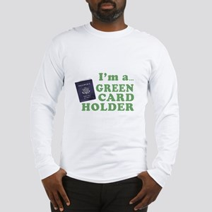 I'm a Green Card holder Long Sleeve T-Shirt