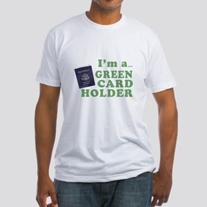 I'm a Green Card holder Fitted T-Shirt