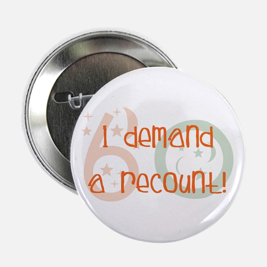 "60th birthday demand a recount 2.25"" Button (10 pa"