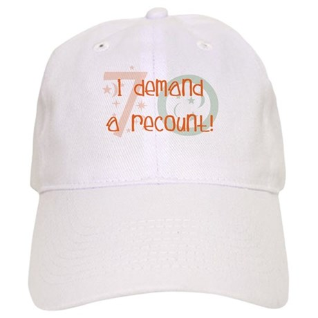 70th birthday demand a recount Cap