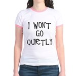 I won't go quietly Jr. Ringer T-Shirt