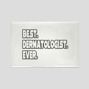 """""""Best. Dermatologist. Ever."""" Rectangle Magnet"""