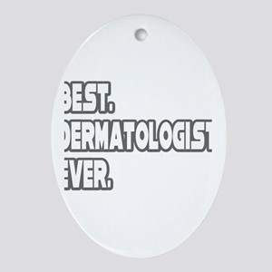 """""""Best. Dermatologist. Ever."""" Oval Ornament"""