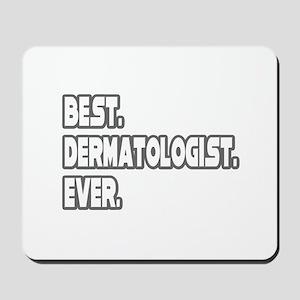 """Best. Dermatologist. Ever."" Mousepad"