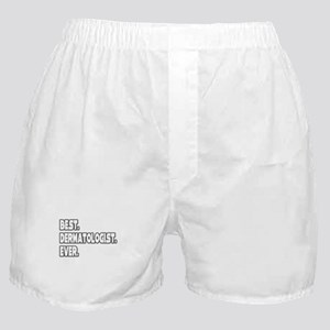 """Best. Dermatologist. Ever."" Boxer Shorts"