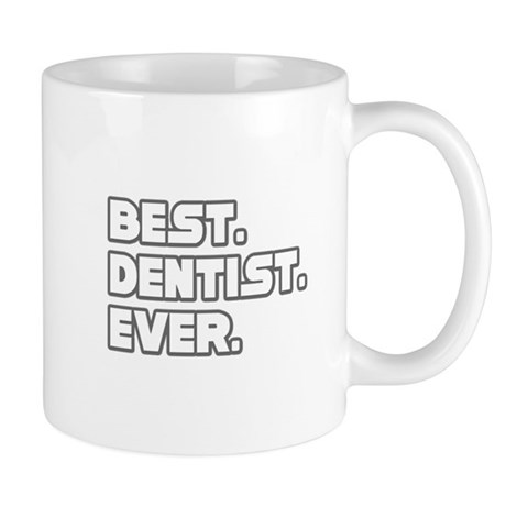 """Best. Dentist. Ever."" Mug"