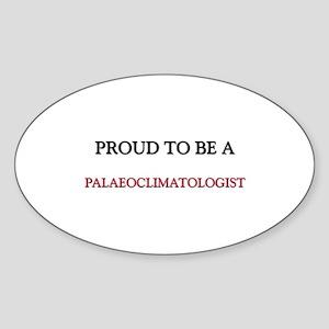 Proud to be a Palaeoclimatologist Oval Sticker
