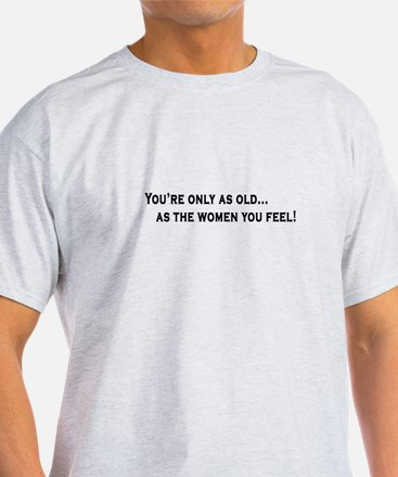 You're Only as Old... T-Shirt