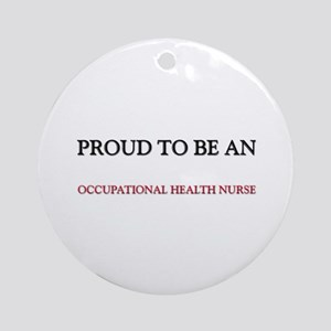 Proud To Be A OCCUPATIONAL HEALTH NURSE Ornament (