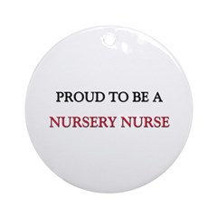 Proud to be a Nursery Nurse Ornament (Round)