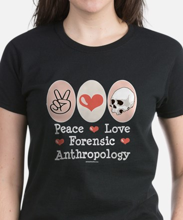 Peace Love Forensic Anthropology Women's Dark T-Sh