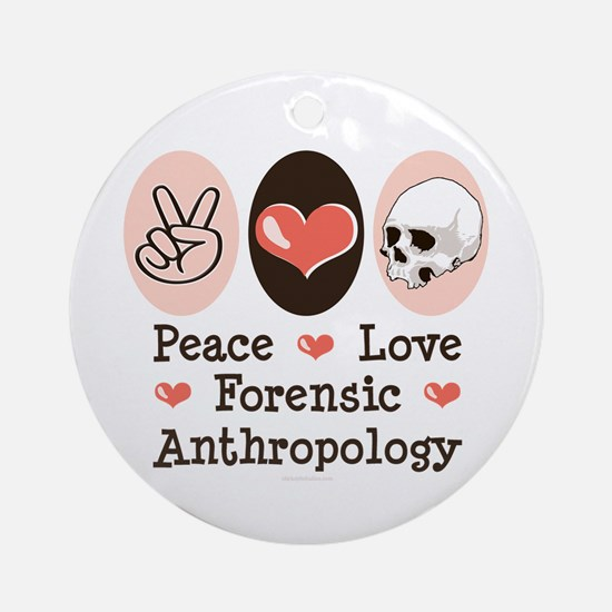 Peace Love Forensic Anthropology Ornament (Round)