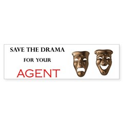 """""""Save The Drama For Your Agent"""" Bumperst"""
