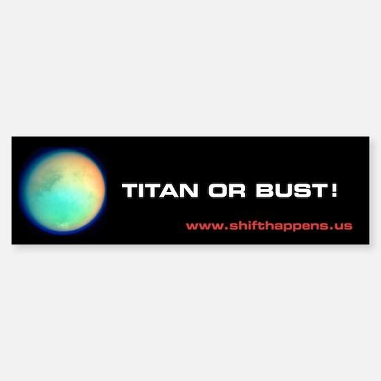 TITAN OR BUST! Bumper Bumper Bumper Sticker