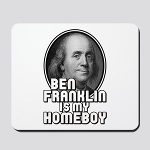 Benjamin Franklin Is My Homeboy Mousepad