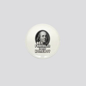Benjamin Franklin Is My Homeboy Mini Button