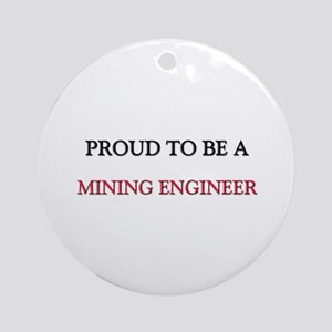 Proud to be a Mining Engineer Ornament (Round)