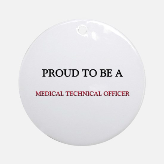Proud to be a Medical Technical Officer Ornament (
