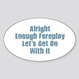 Enough Foreplay Sticker