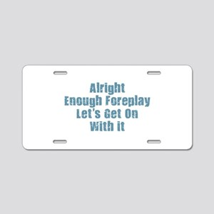 Enough Foreplay Aluminum License Plate