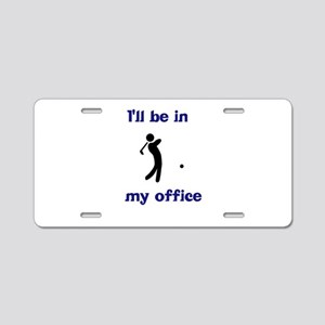 Golf I'll Be in My Offi Aluminum License Plate