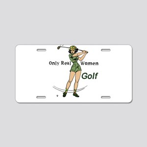 Golf Only Real Women Golf L Aluminum License Plate