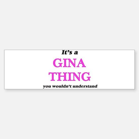 It's a Gina thing, you wouldn&# Bumper Bumper Bumper Sticker