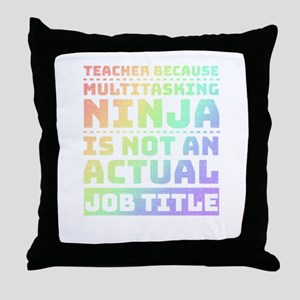 Teacher Multitaksing Ninja Not Actual Throw Pillow