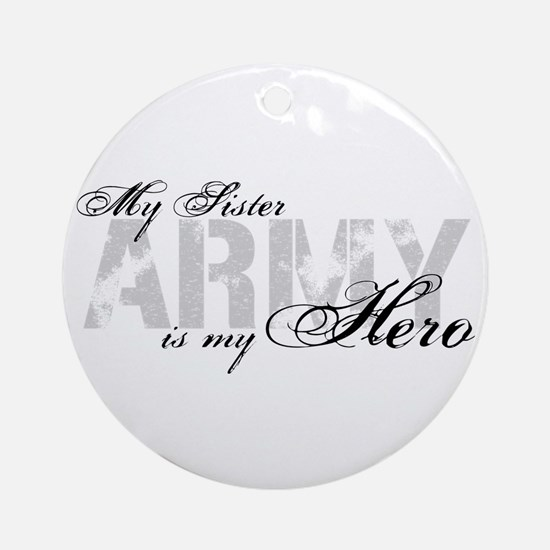 Sister is my Hero ARMY Ornament (Round)