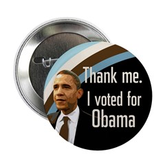 Thank me. I voted for Obama campaign button