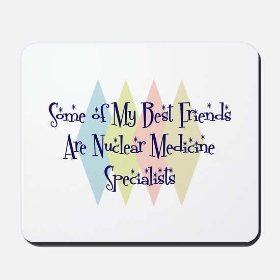 Nuclear Medicine Specialists Friends Mousepad