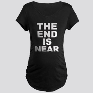 THE END IS NEAR Maternity Dark T-Shirt