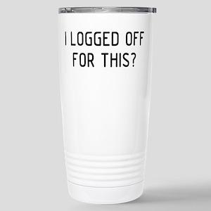 I Logged Off 16 oz Stainless Steel Travel Mug