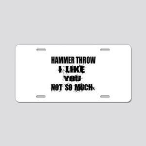 Hammer throw I Like You Not Aluminum License Plate