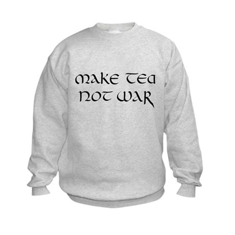 """Make tea not war"" Kids Sweatshirt"