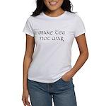 """""""Make tea not war"""" Women's T-Shirt"""