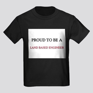 Proud to be a Land Based Engineer Kids Dark T-Shir
