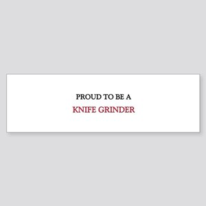 Proud to be a Knife Grinder Bumper Sticker