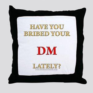 Have You Bribed Your DM Lately? Throw Pillow